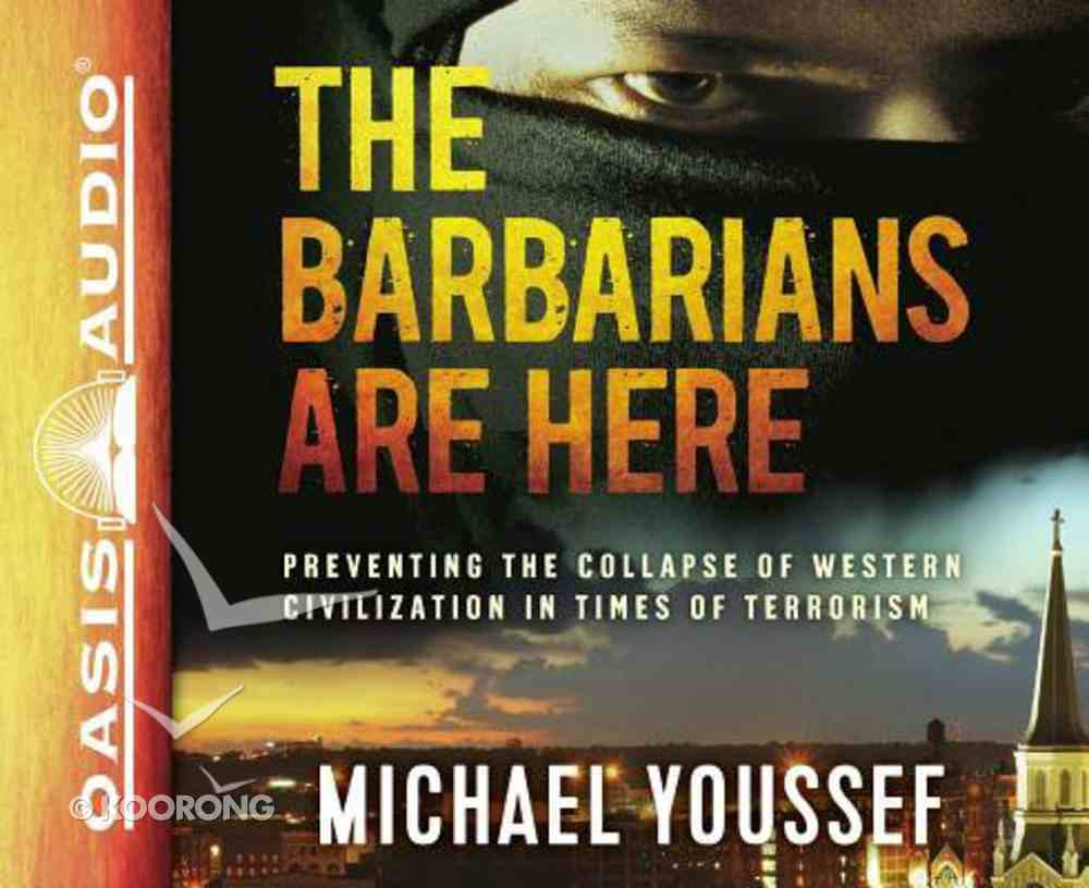 The Barbarians Are Here: Preventing the Collapse of Western Civilization in Times of Terrorism (Unabridged, 4 Cds) CD