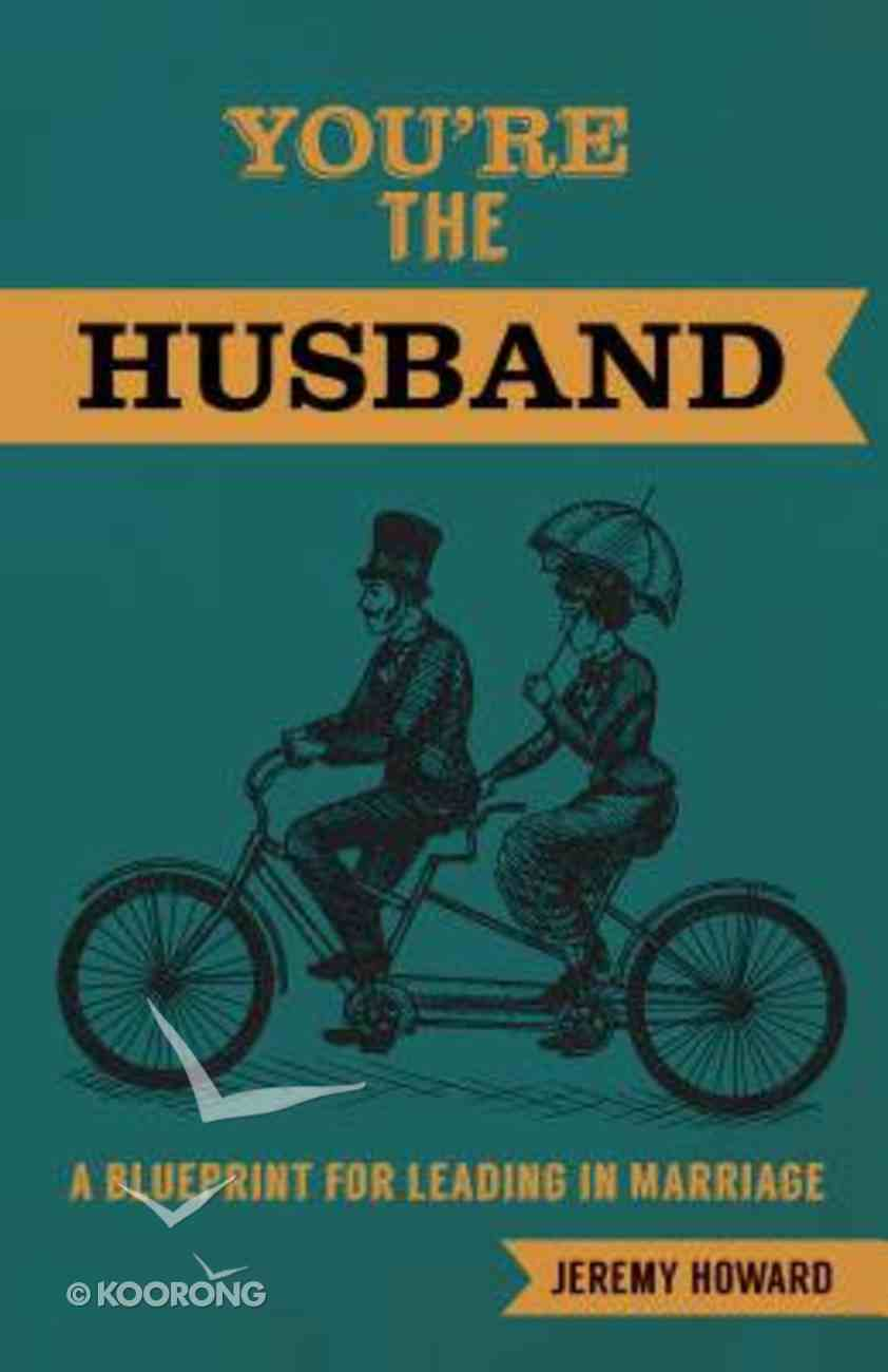 You're the Husband: A Blueprint For Leading in Marriage Paperback