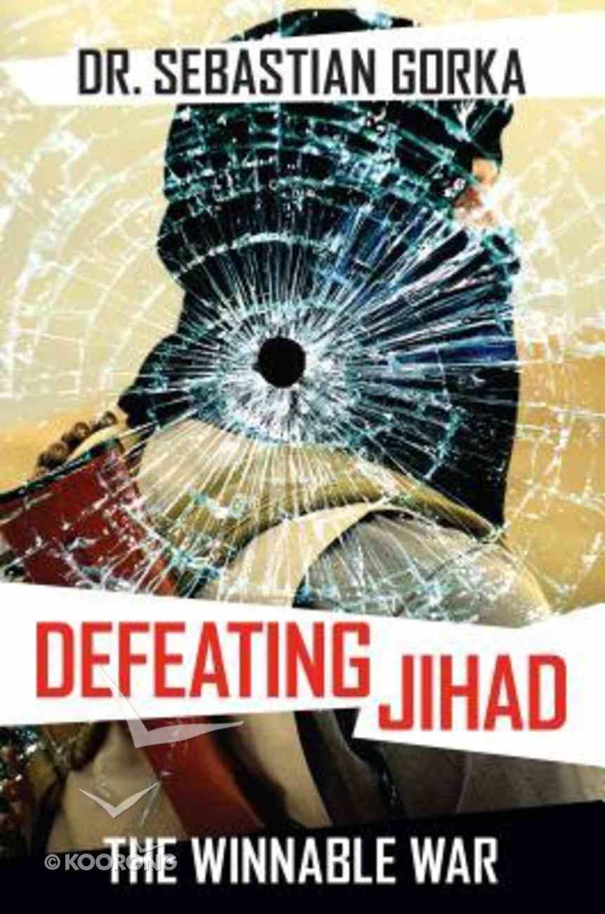 Defeating Jihad: The Winnable War Hardback
