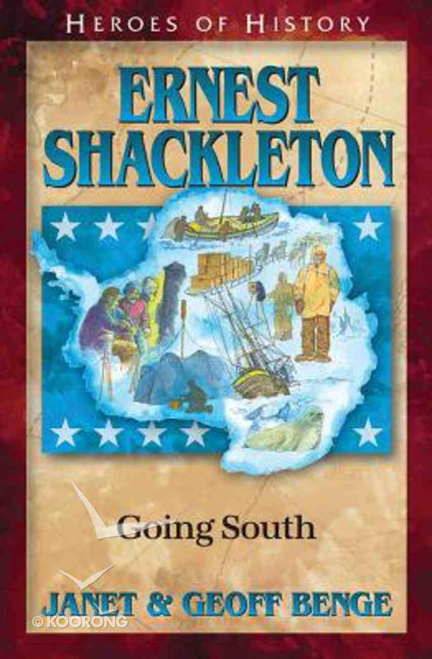 Ernest Shackleton - Going South (Heroes Of History Series) Paperback