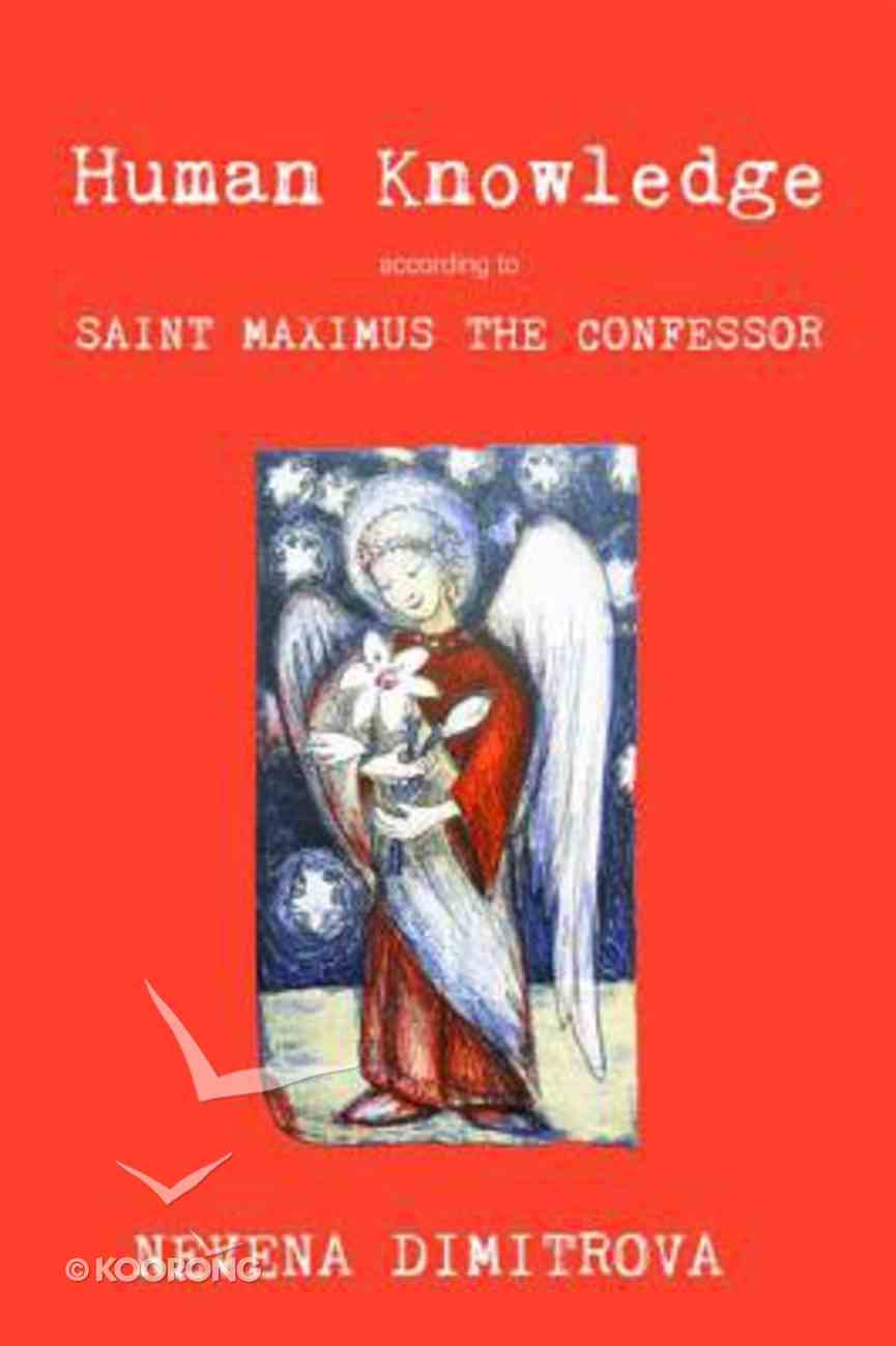 Human Knowledge According to Saint Maximus the Confessor Paperback