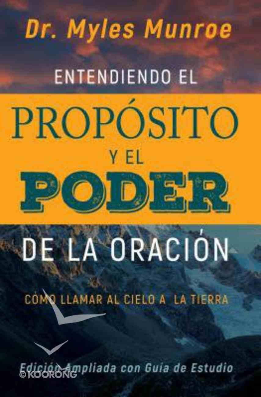 Entendiendo El Proposito Y El Poder De La Oracion: Como Llamar Al Cielo a La Tierra Paperback