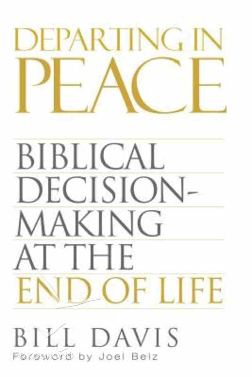 Departing in Peace: Biblical Decision-Making At the End of Life Paperback