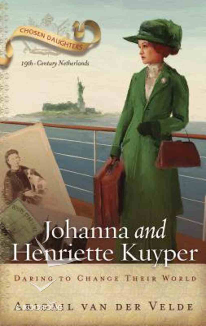 Johanna and Henriette Kuyper: Daring to Change Their World (Chosen Daughters Series) Paperback