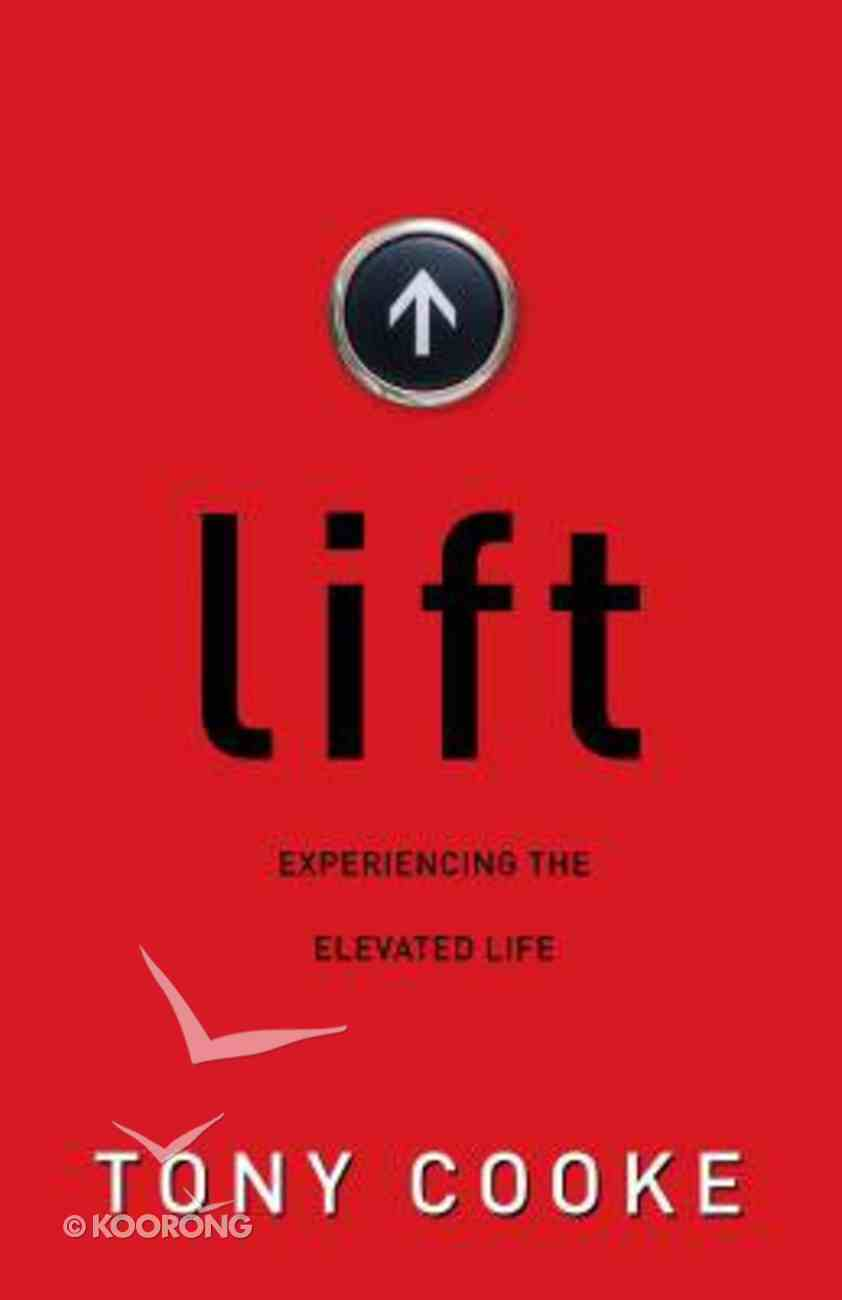 Lift: Experiencing the Elevated Life Paperback