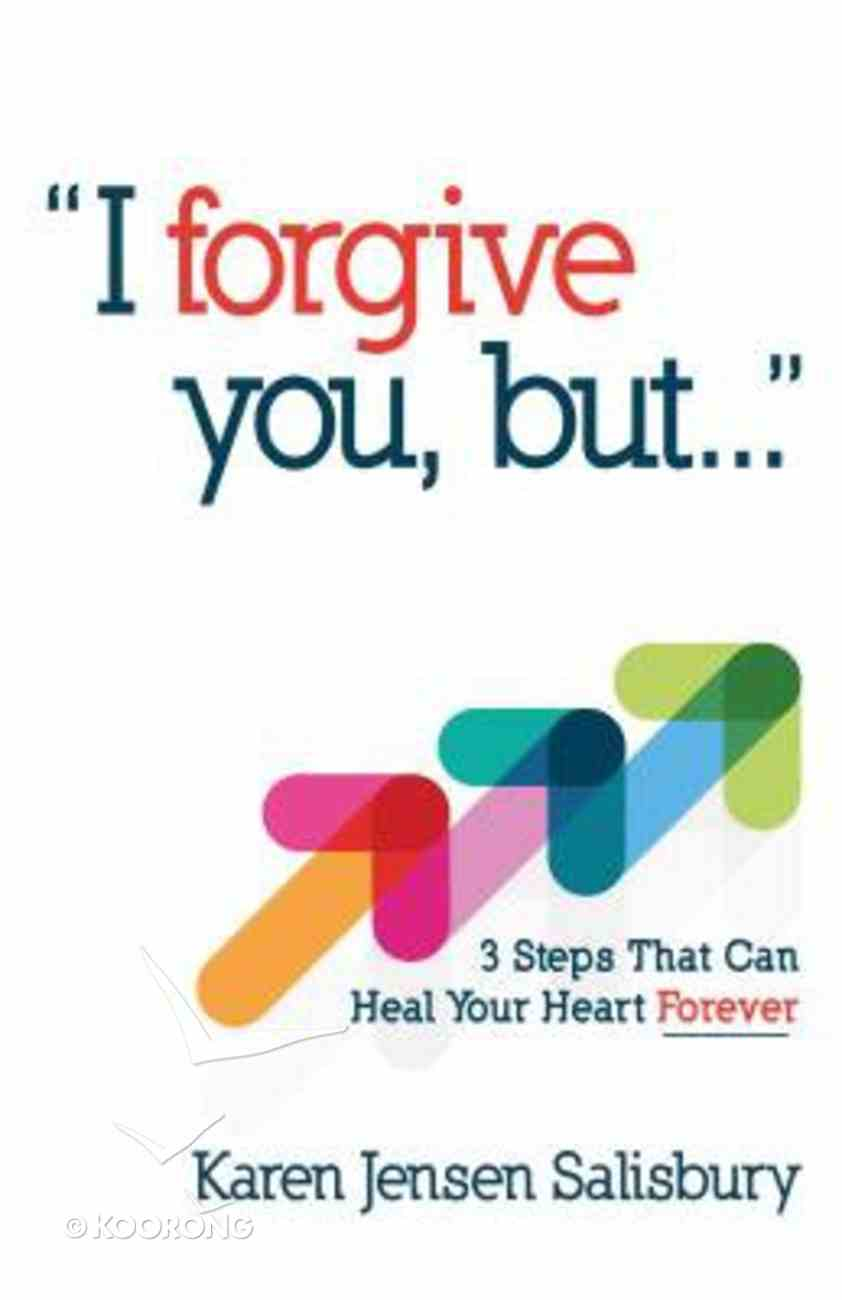 I Forgive You, But: 3 Steps That Can Heal Your Heart Forever Paperback
