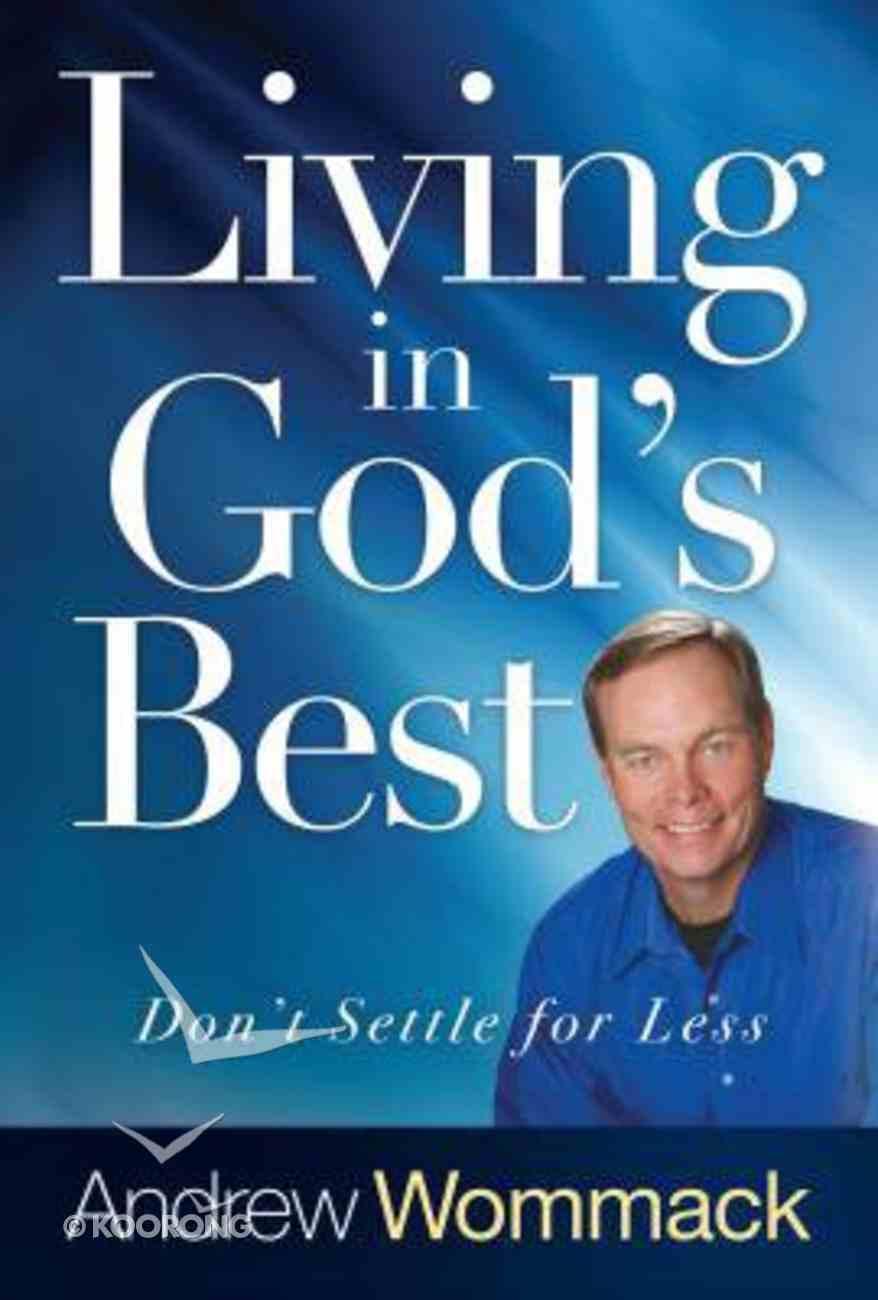 Living in God's Best: Don't Settle For Less Hardback