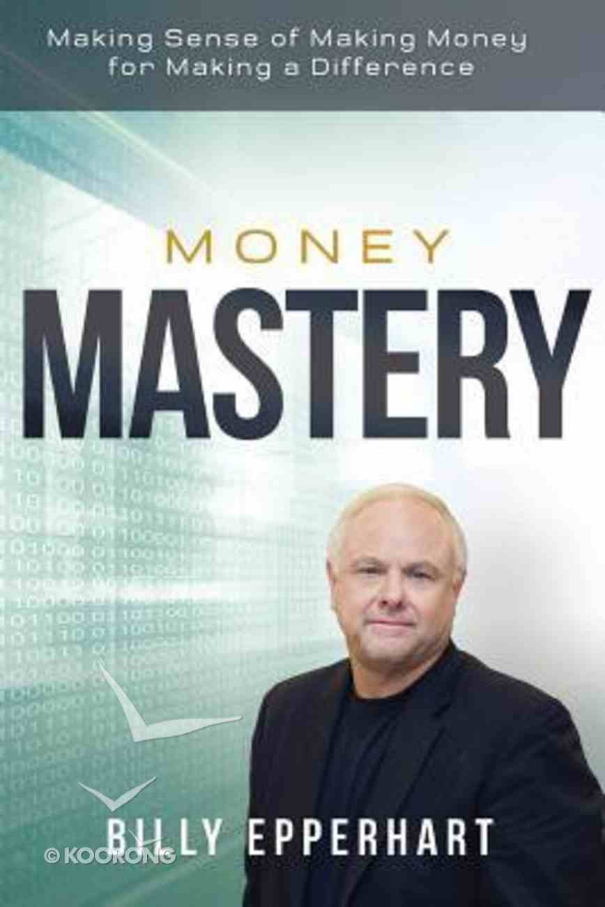 Money Mastery: Making Sense of Making Money For Making a Difference Hardback