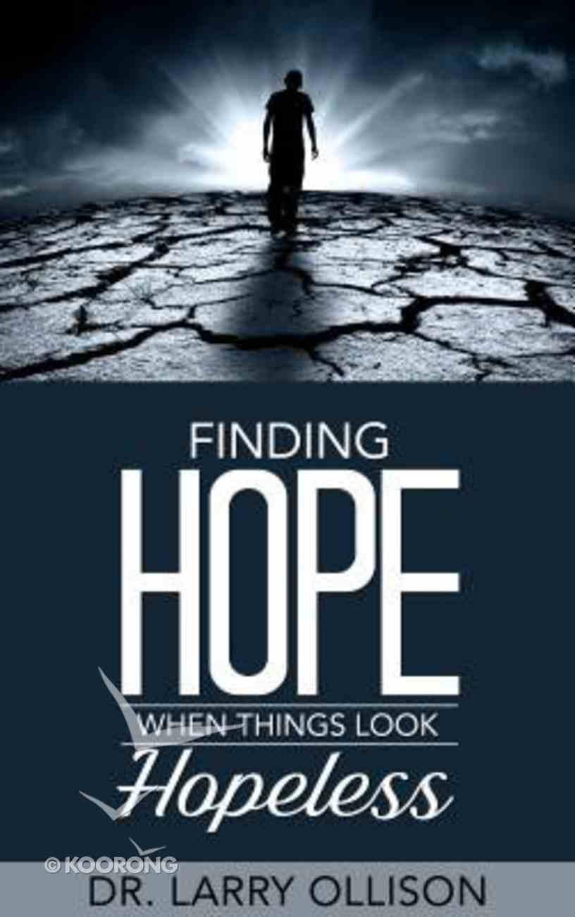 Finding Hope When Things Look Hopeless Paperback