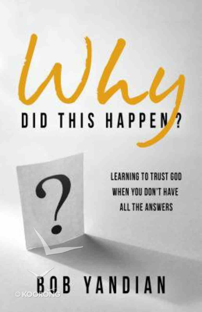 Why Did This Happen?: Learning to Trust God When You Don't Have All the Answers Paperback