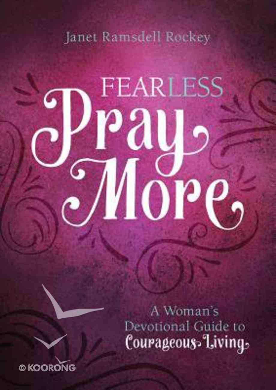 Fear Less, Pray More: A Woman's Devotional Guide to Courageous Living Paperback