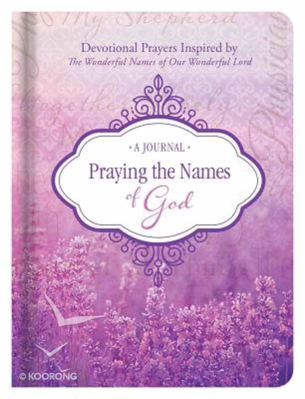Praying the Names of God Journal: Devotional Prayers Inspired By the Wonderful Names of Our Wonderful Lord Hardback