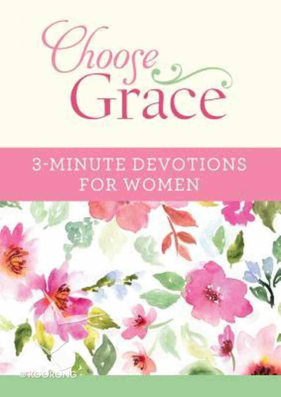 Choose Grace: 3-Minute Devotions For Women (3 Minute Devotions Series) Paperback