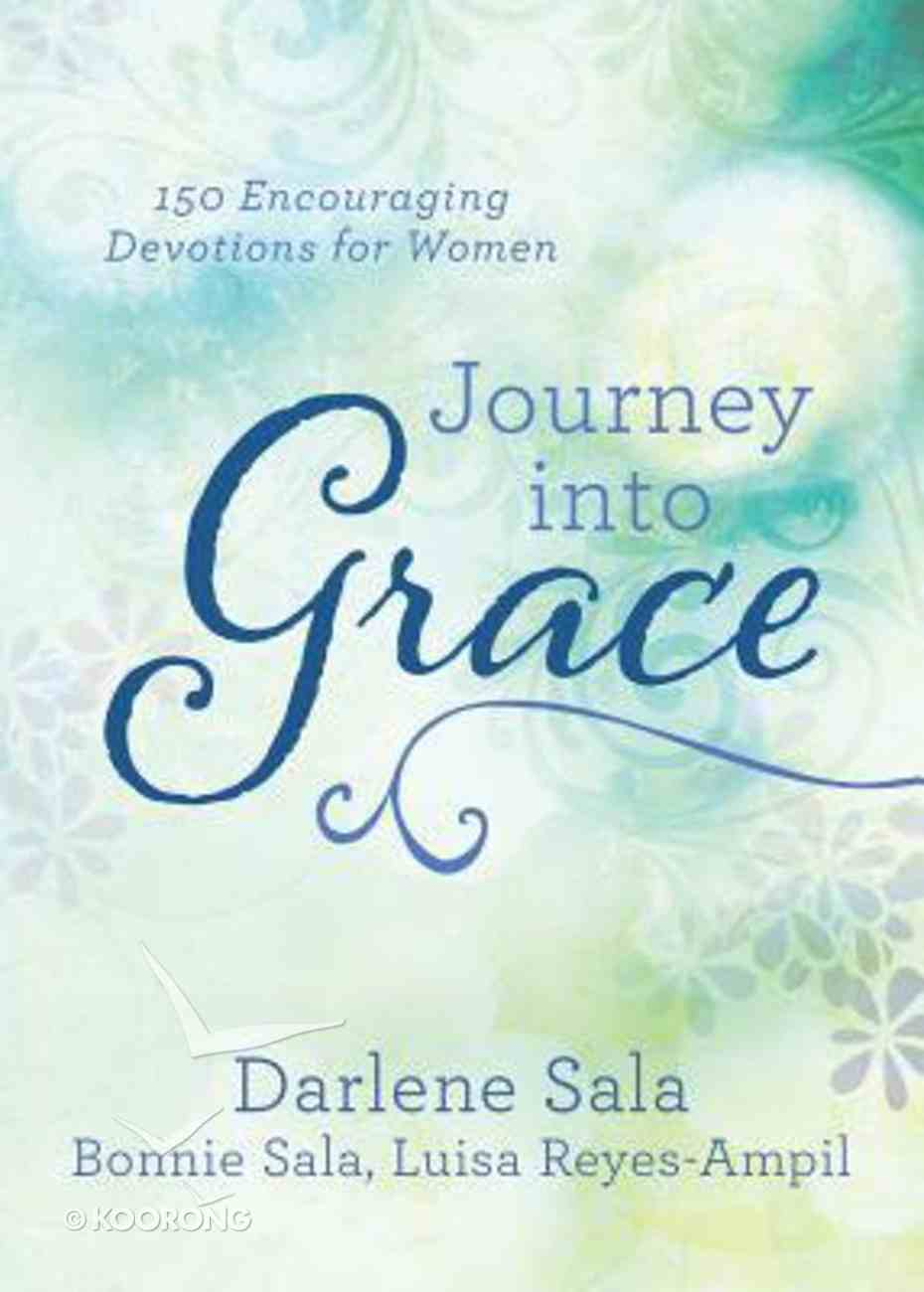 Journey Into Grace: 150 Encouraging Devotions For Women Paperback