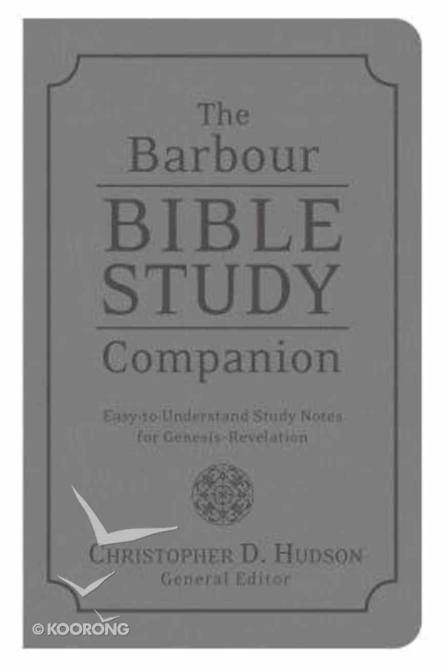 The Barbour Bible Study Companion: Easy-To-Understand Study Notes For Genesis-Revelation Paperback