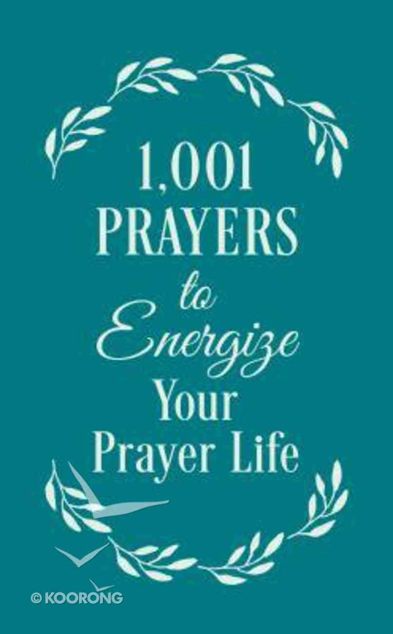 1001 Prayers to Energize Your Prayer Life Paperback