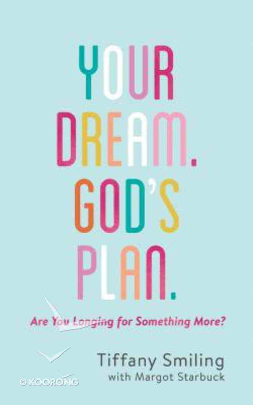 Your Dream. God's Plan: Are You Longing For Something More? Paperback