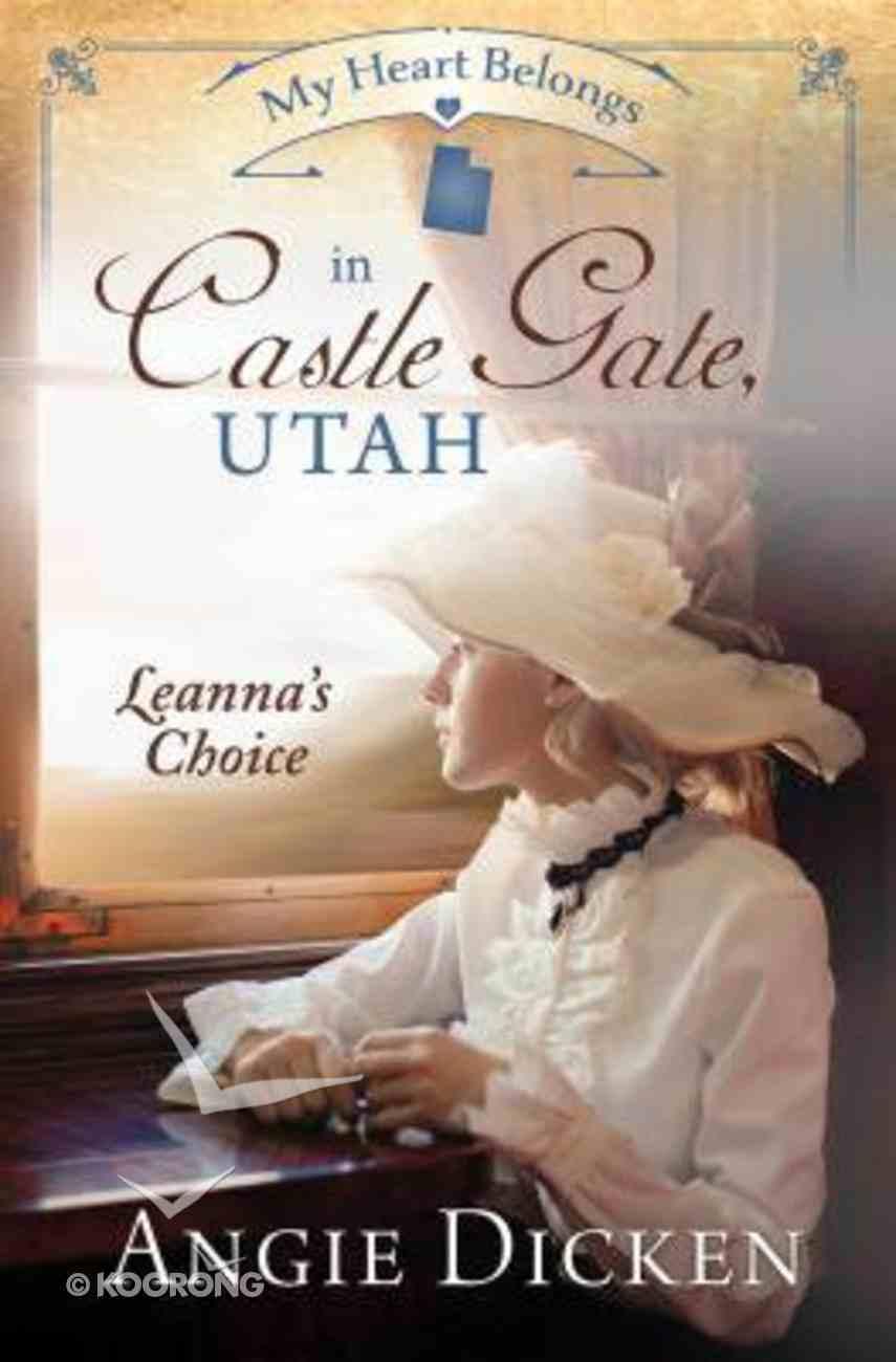 In Castle Gate, Utah - Leanna's Choice (#06 in My Heart Belongs Series) Paperback