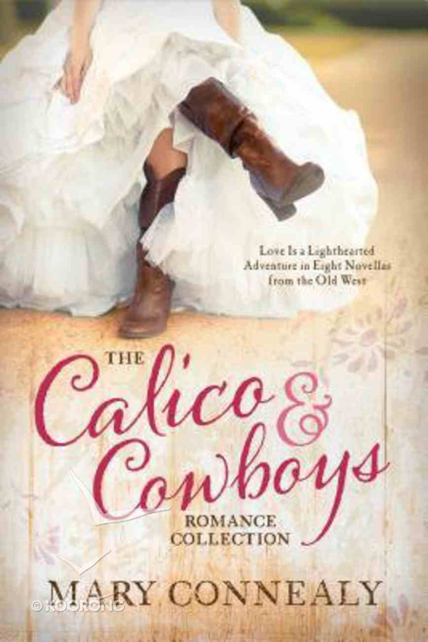 The Calico and Cowboys Romance Collection: Love is a Lighthearted Adventure in Eight Novellas From the Old West Paperback