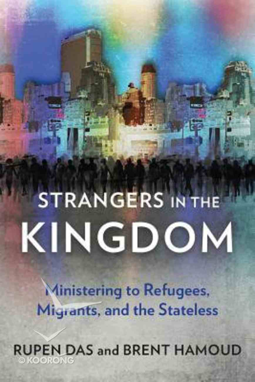 Strangers in the Kingdom: Ministering to Refugees, Migrants and the Stateless Paperback
