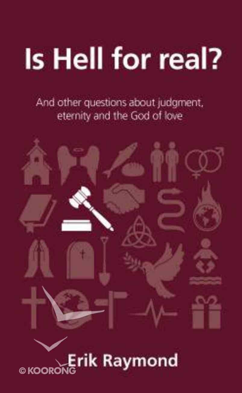 Is Hell For Real?: And Other Questions About Judgment, Eternity and the God of Love (Questions Christian Ask Series) Paperback