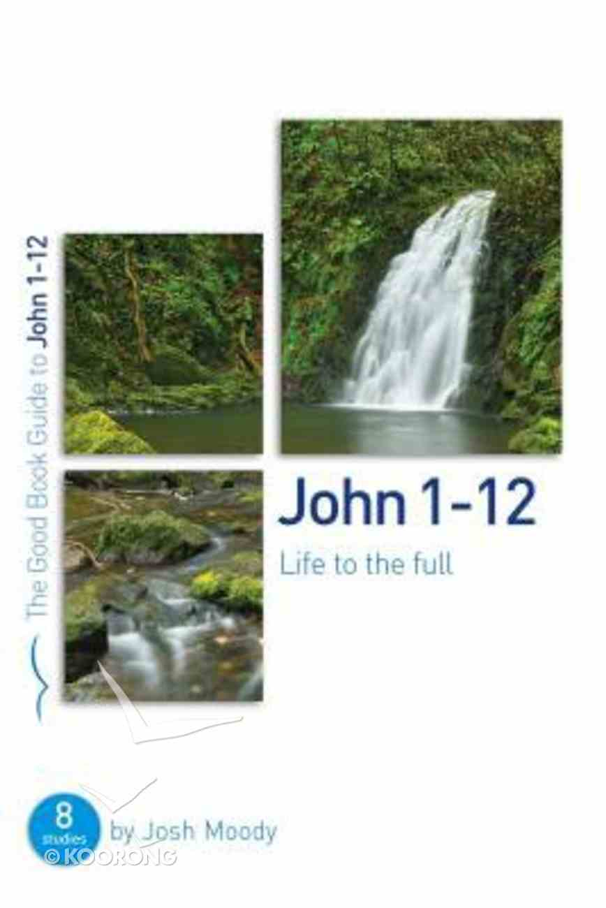 John 1-12: Life to the Full (The Good Book Guides Series) Paperback