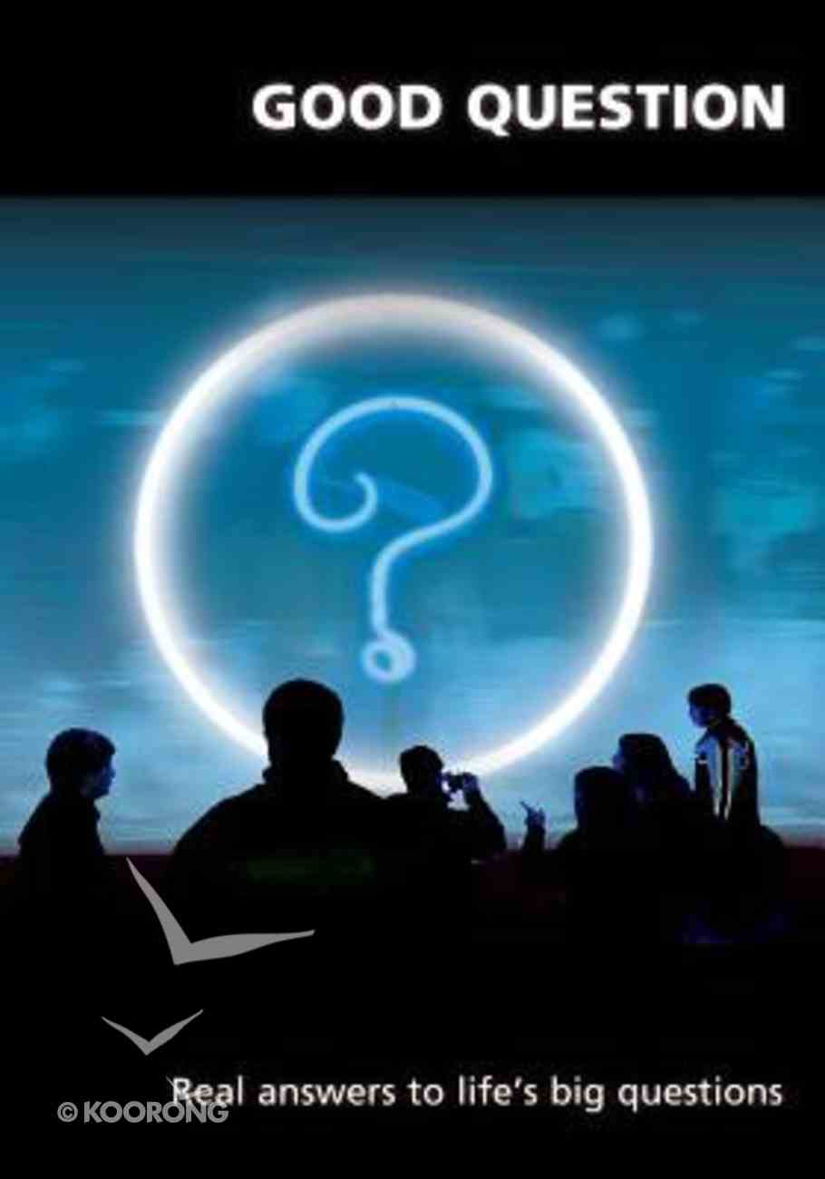 Good Question: Real Answers to Life's Big Questions Booklet
