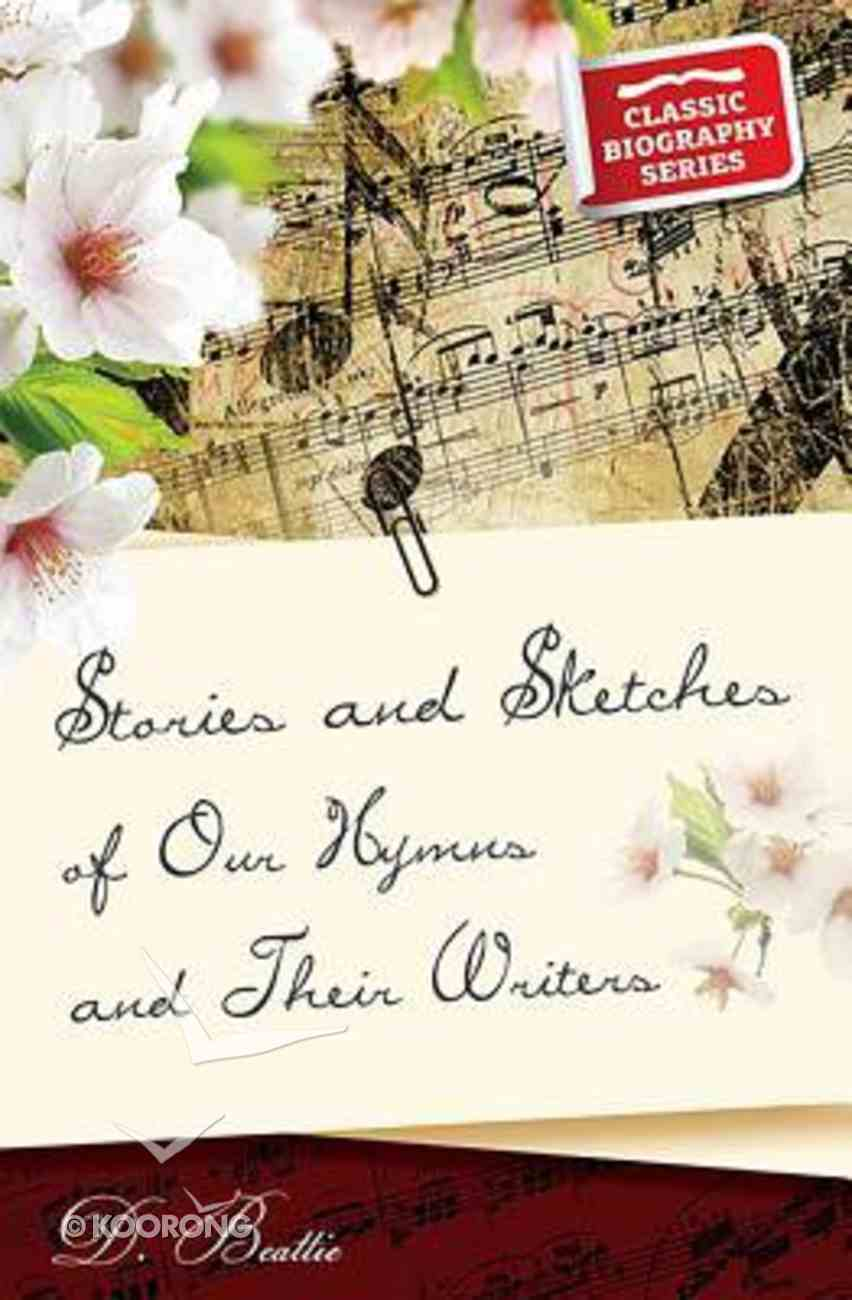 Stories and Sketches of Our Hymns and Their Writers (Classic Biography Series) Paperback