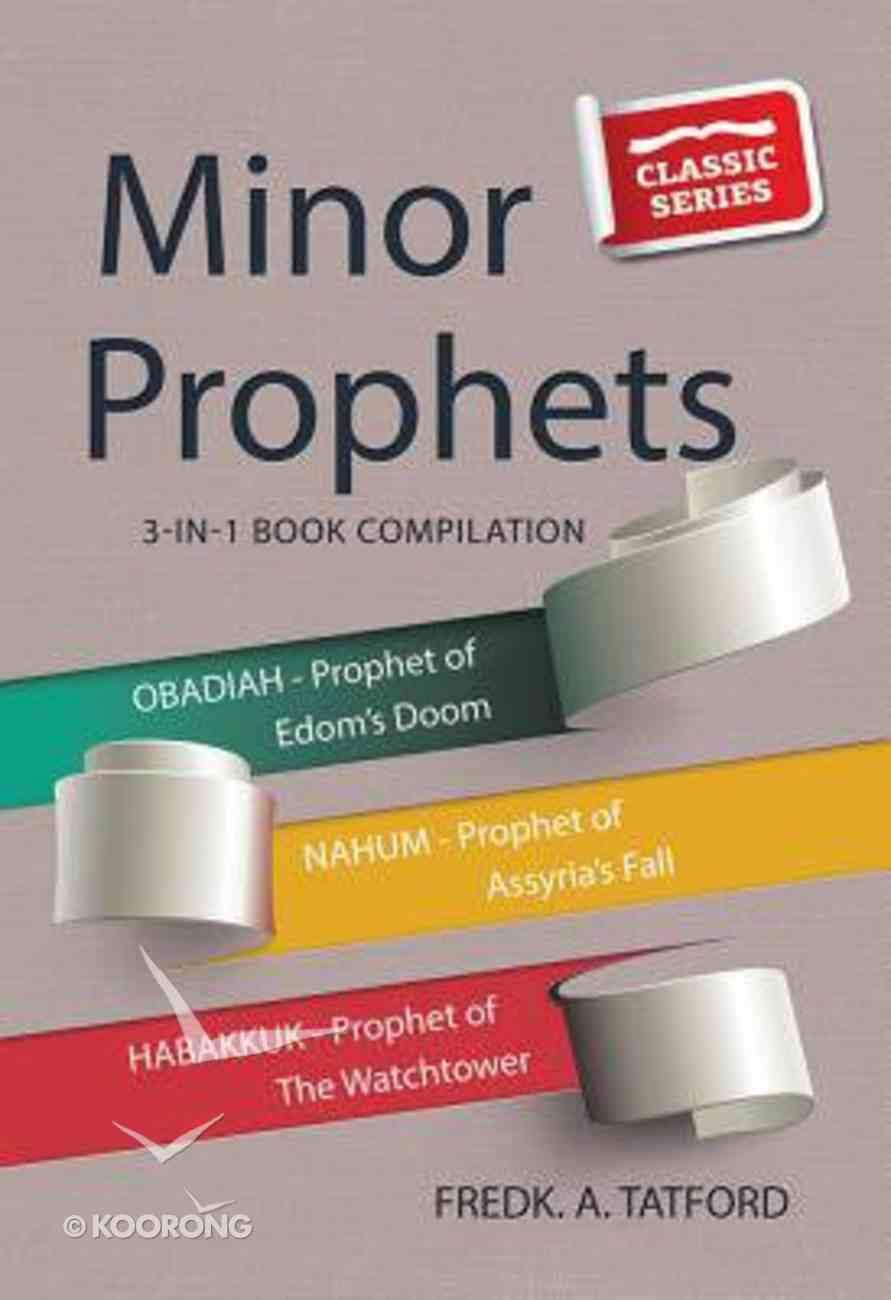 The Minor Prophets- Obadiah, Nahum, Habakkuk (#04 in Classic Re-print Series) Paperback