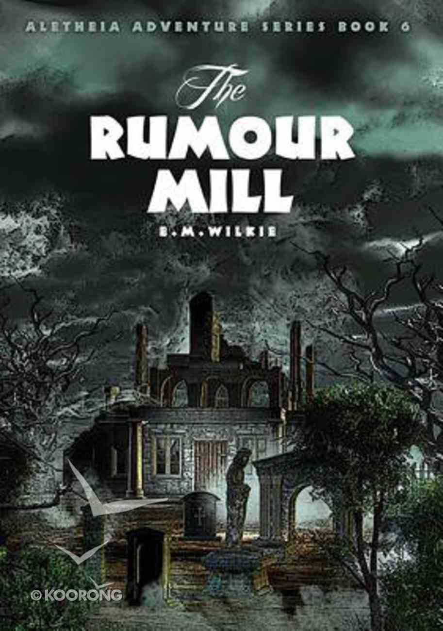 The Rumour Mill (#6 in Aletheia Adventure Series) Paperback