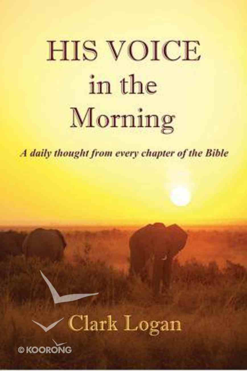 His Voice in the Morning: A Daily Thought From Every Chapter of the Bible PB (Smaller)