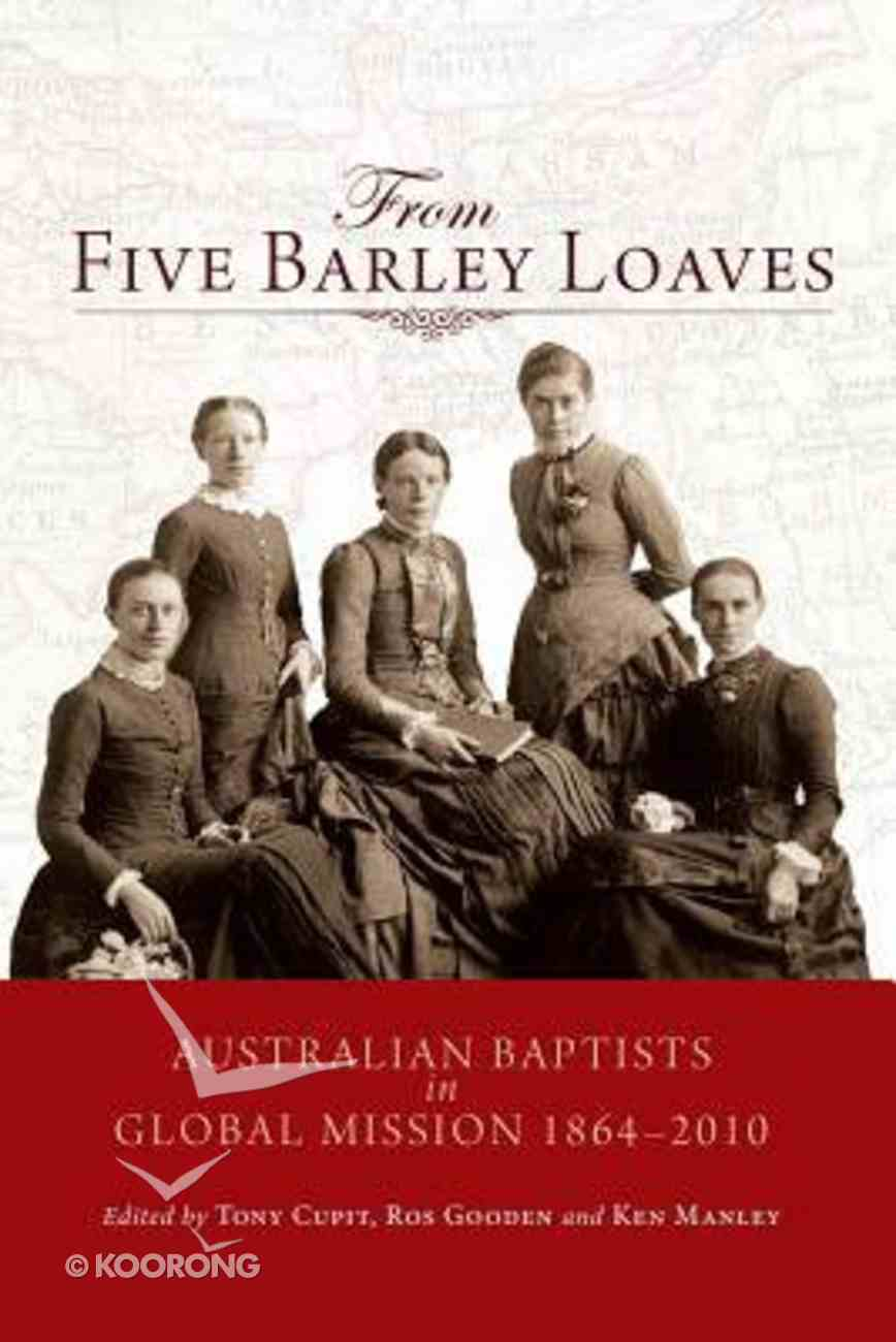 From Five Barley Loaves: Australian Baptists in Global Mission 1864-2010 Paperback