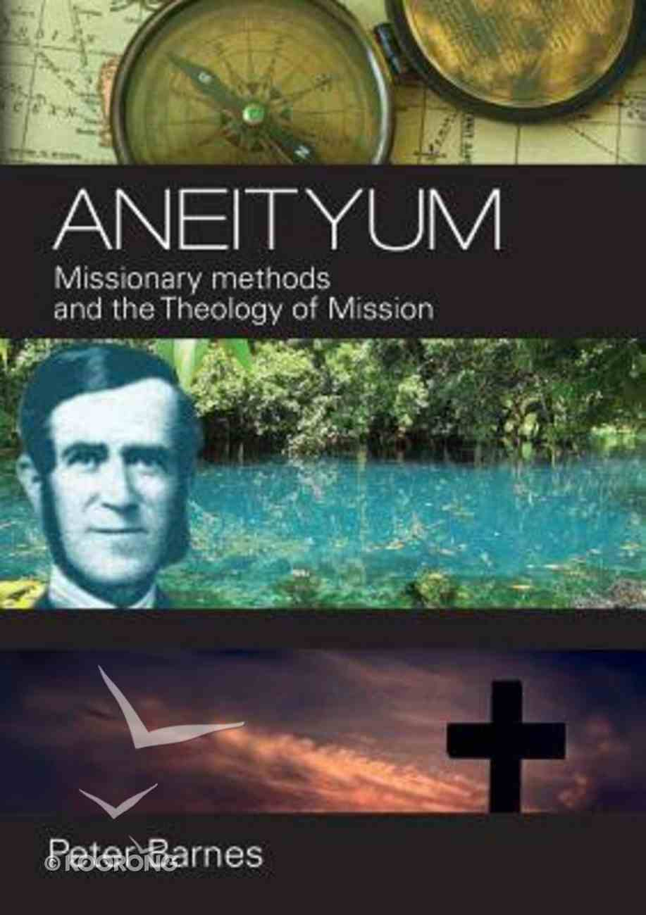 Aneityum: Missionary Methods and the Theology of Mission Paperback