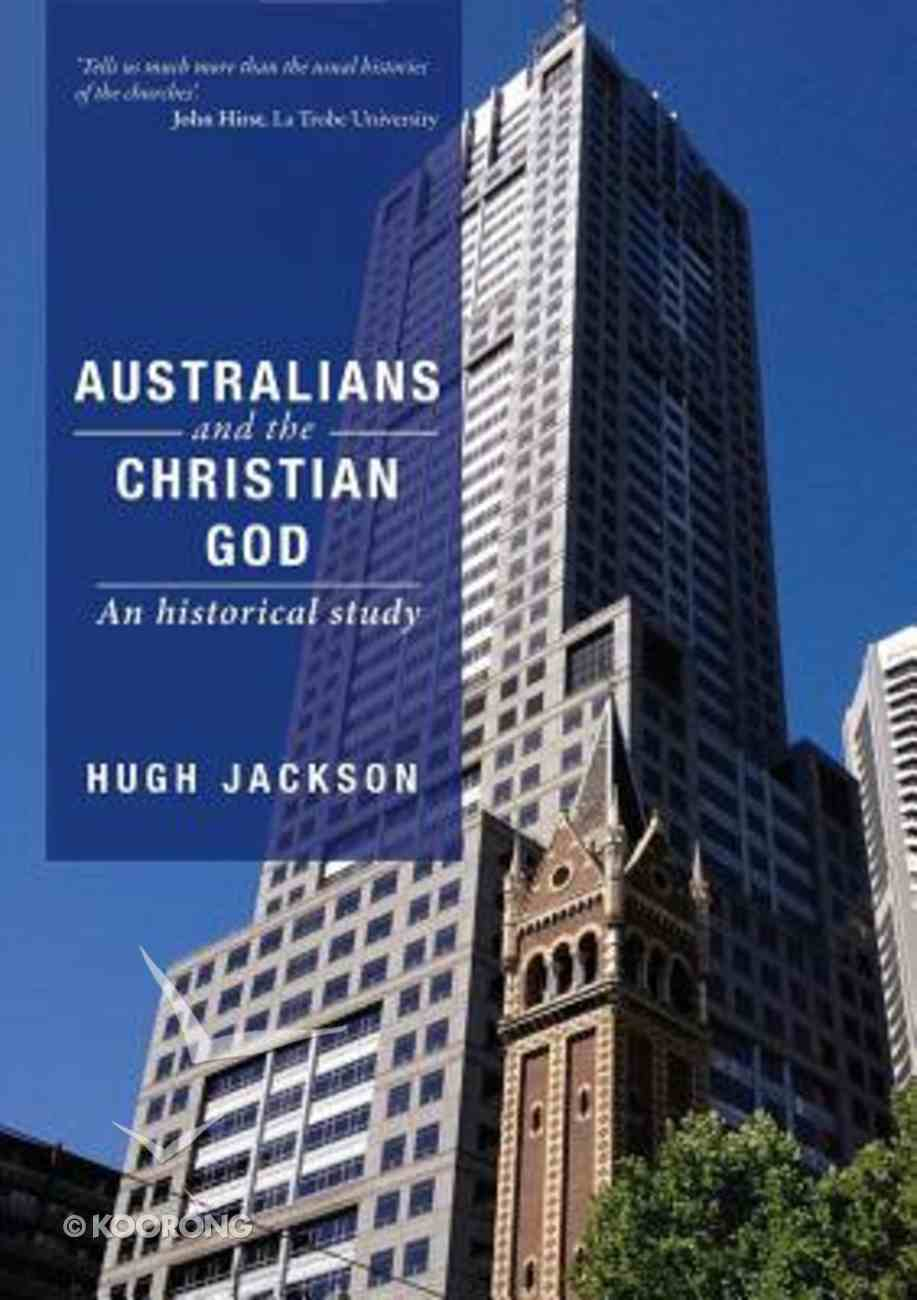 Australians and the Christian God: An Historical Study Paperback