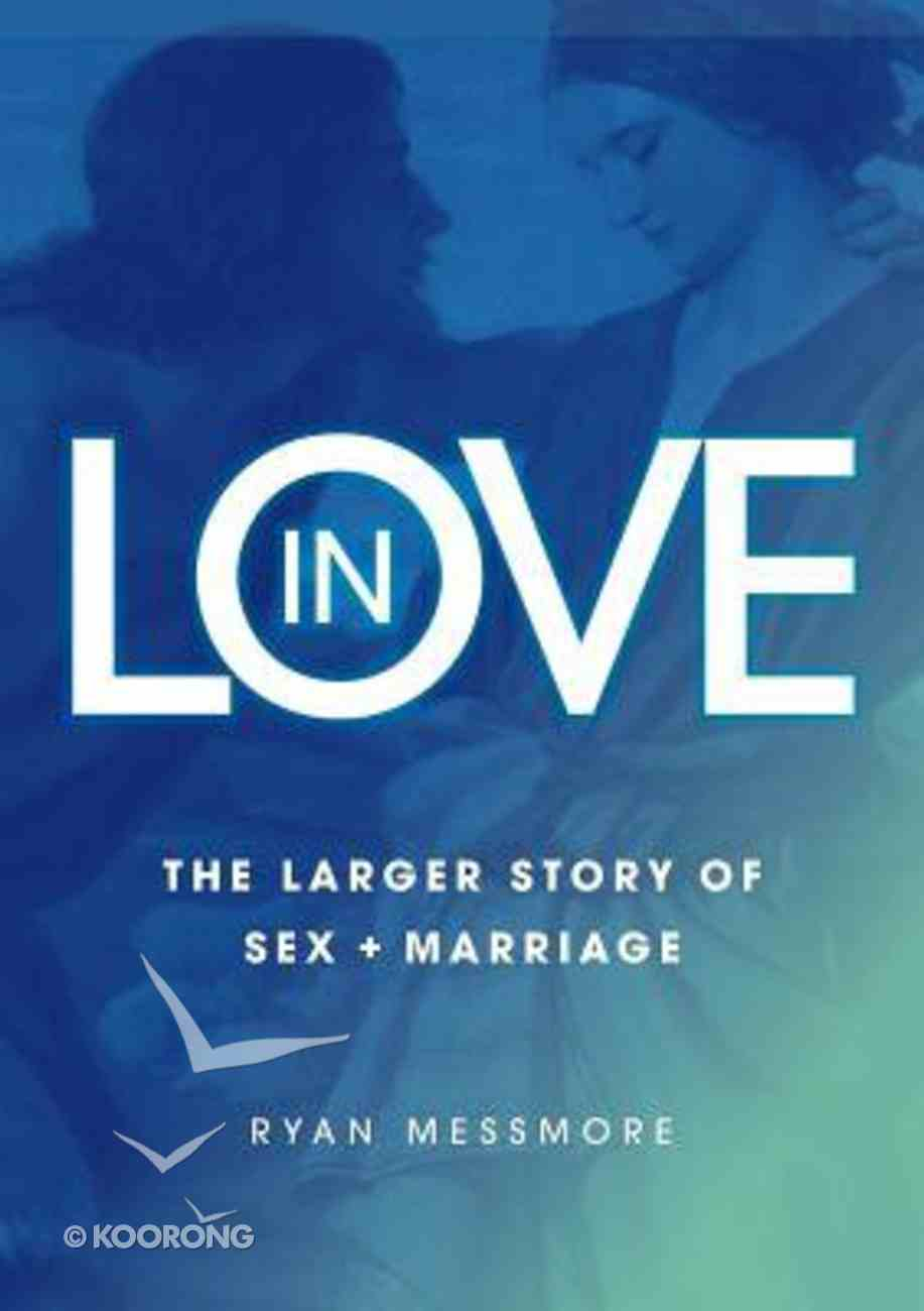 In Love: The Larger Story of Sex and Marriage Paperback