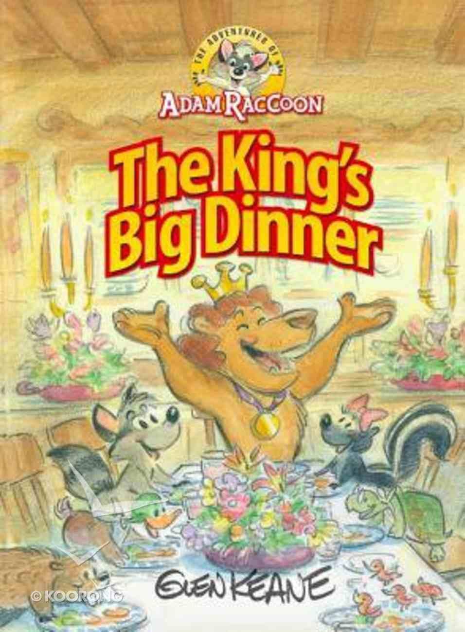 The King's Big Dinner (Adventures Of Adam Racoon Series) Hardback