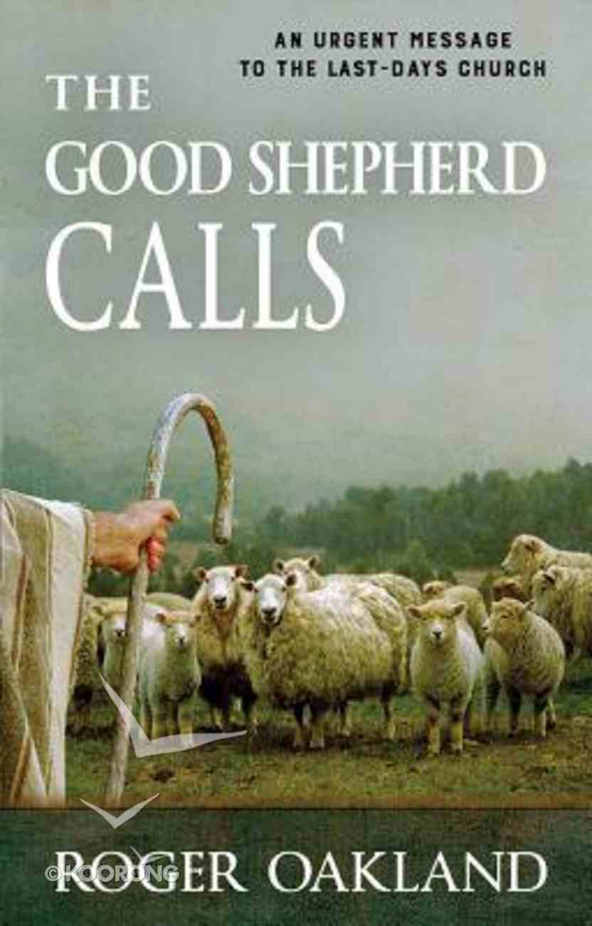 The Good Shepherd Calls: An Urgent Message to the Last-Days Church Paperback