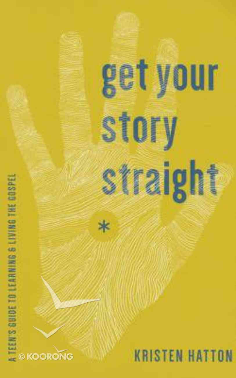 Get Your Story Straight: A Teen's Guide to Learning and Living the Gospel Paperback