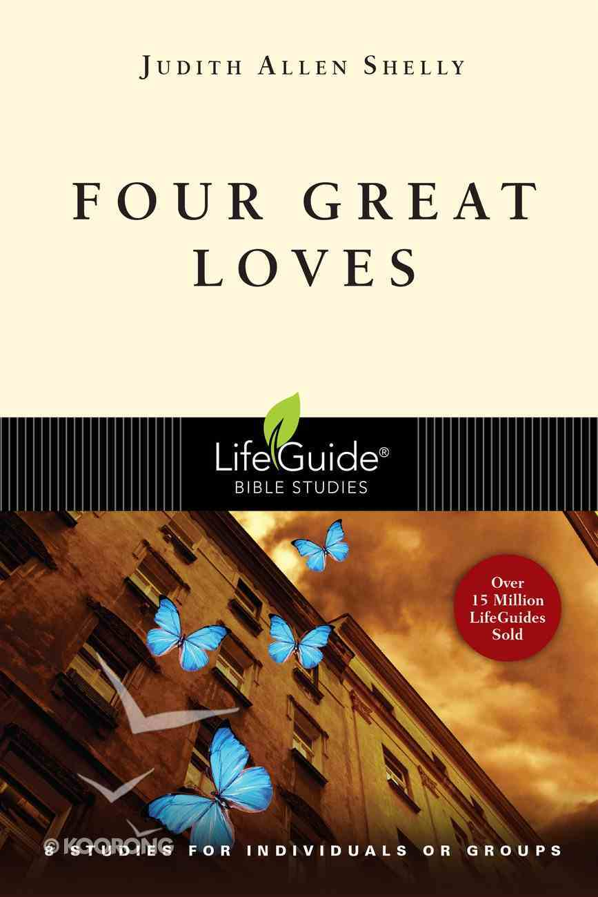 Four Great Loves (Lifeguide Bible Study Series) Paperback