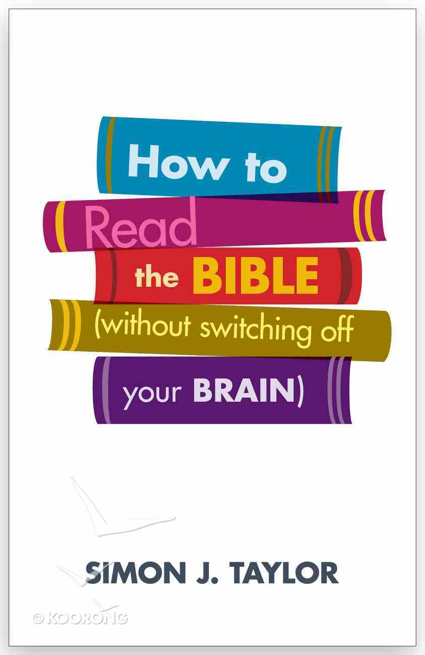 How to Read the Bible (Without Switching Off Your Brain) Paperback