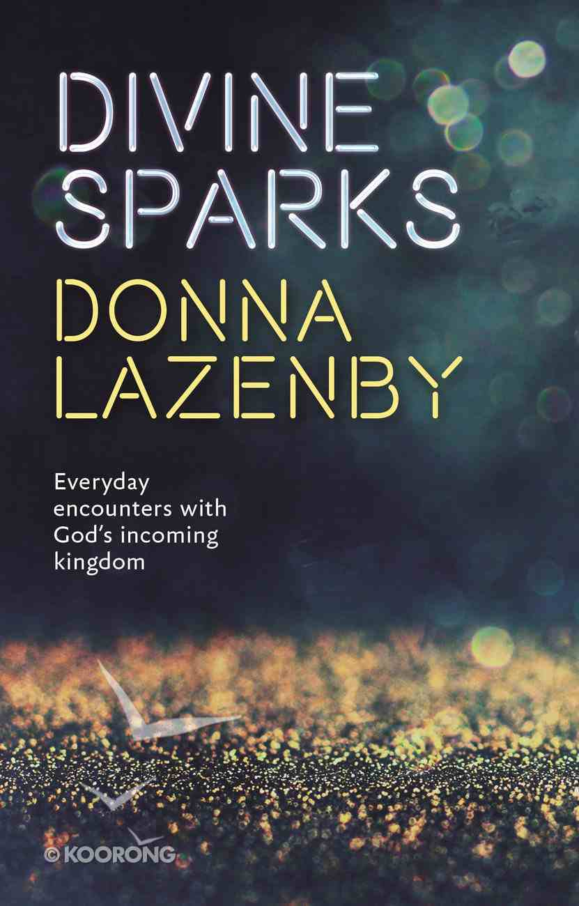 Divine Sparks: Everyday Encounters With God's Incoming Kingdom Paperback