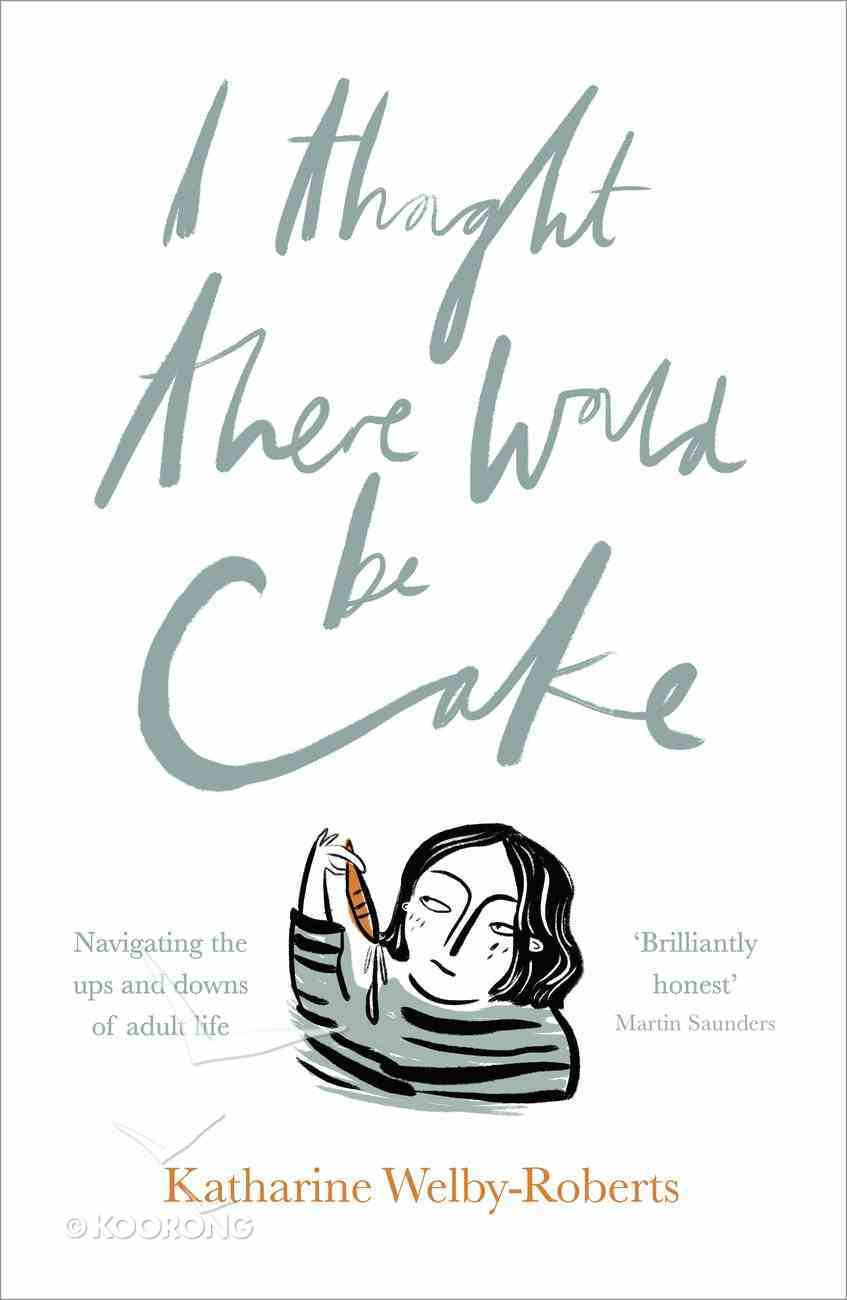 I Thought There Would Be Cake Paperback