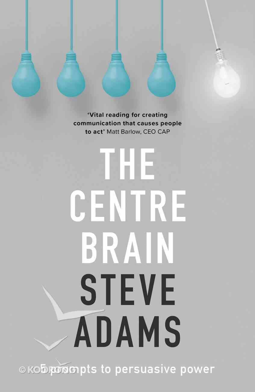 The Centre Brain: 5 Prompts to Persuasive Power Paperback