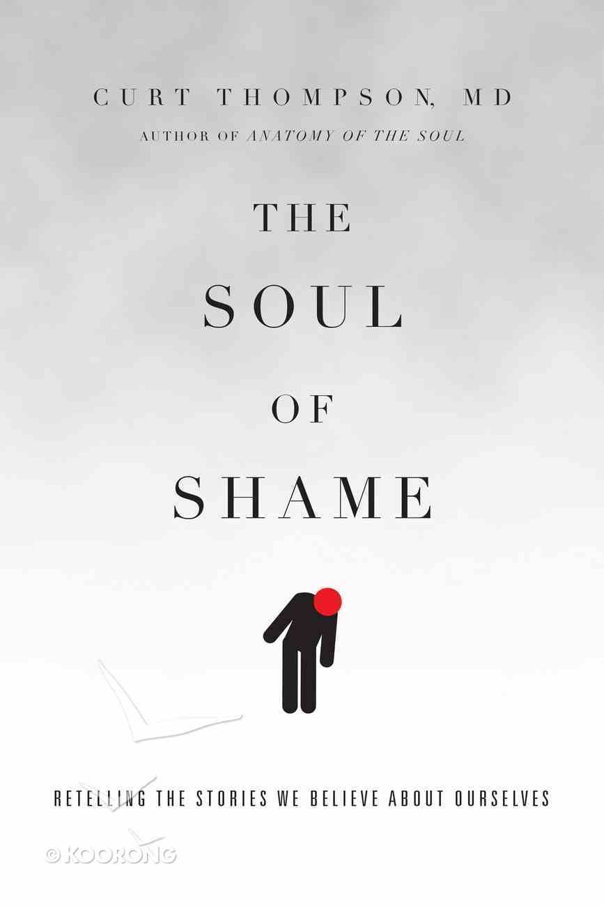 The Soul of Shame: Retelling the Stories We Believe About Ourselves Paperback