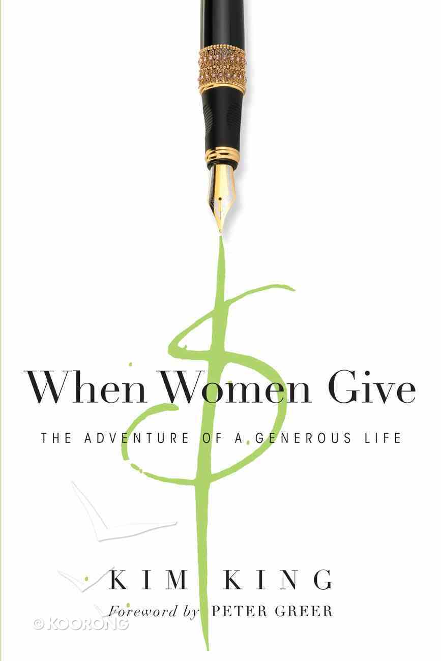 When Women Give: The Adventure of a Generous Life Paperback