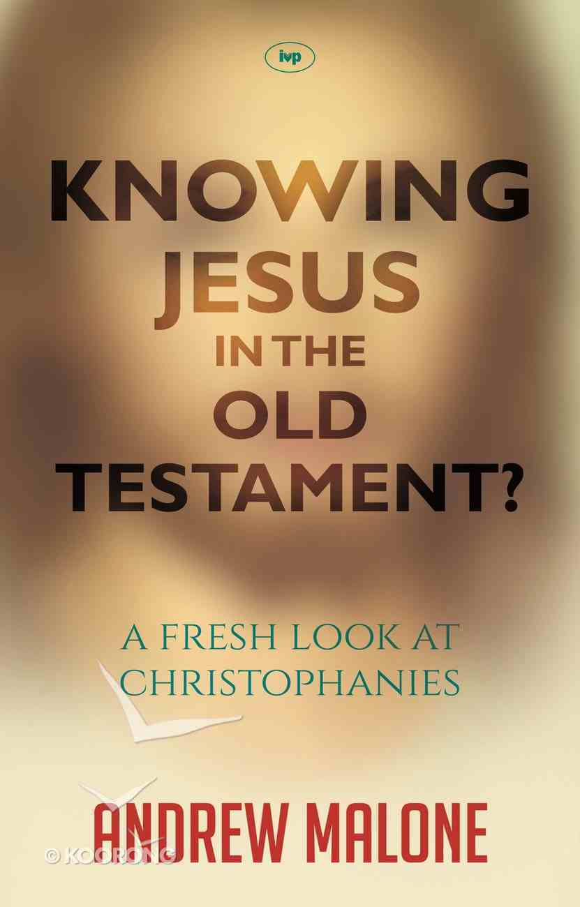 Knowing Jesus in the Old Testament? a Fresh Perspective on Christophanies PB Large Format