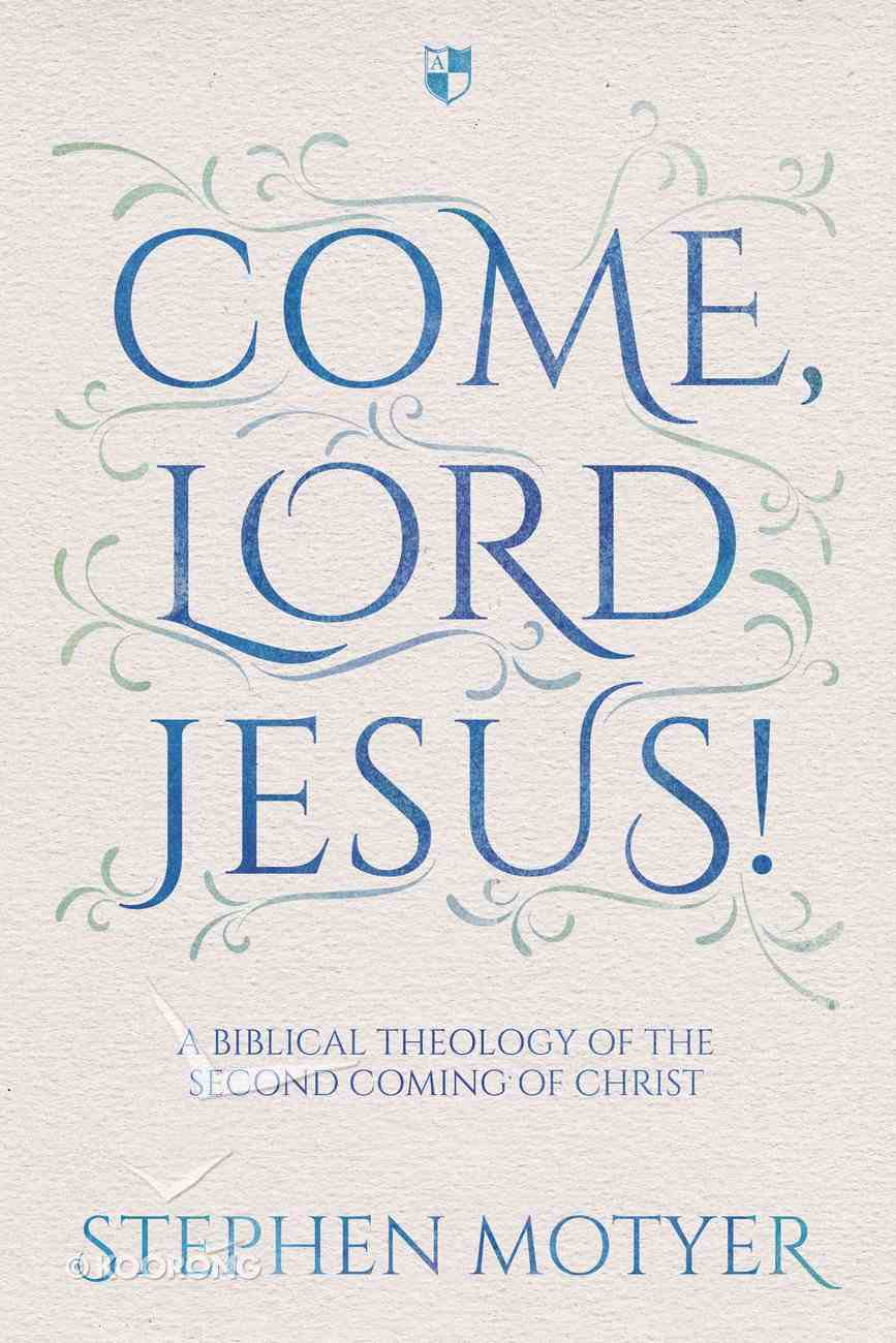Come Lord Jesus! a Biblical Theology of the Second Coming of Christ Paperback
