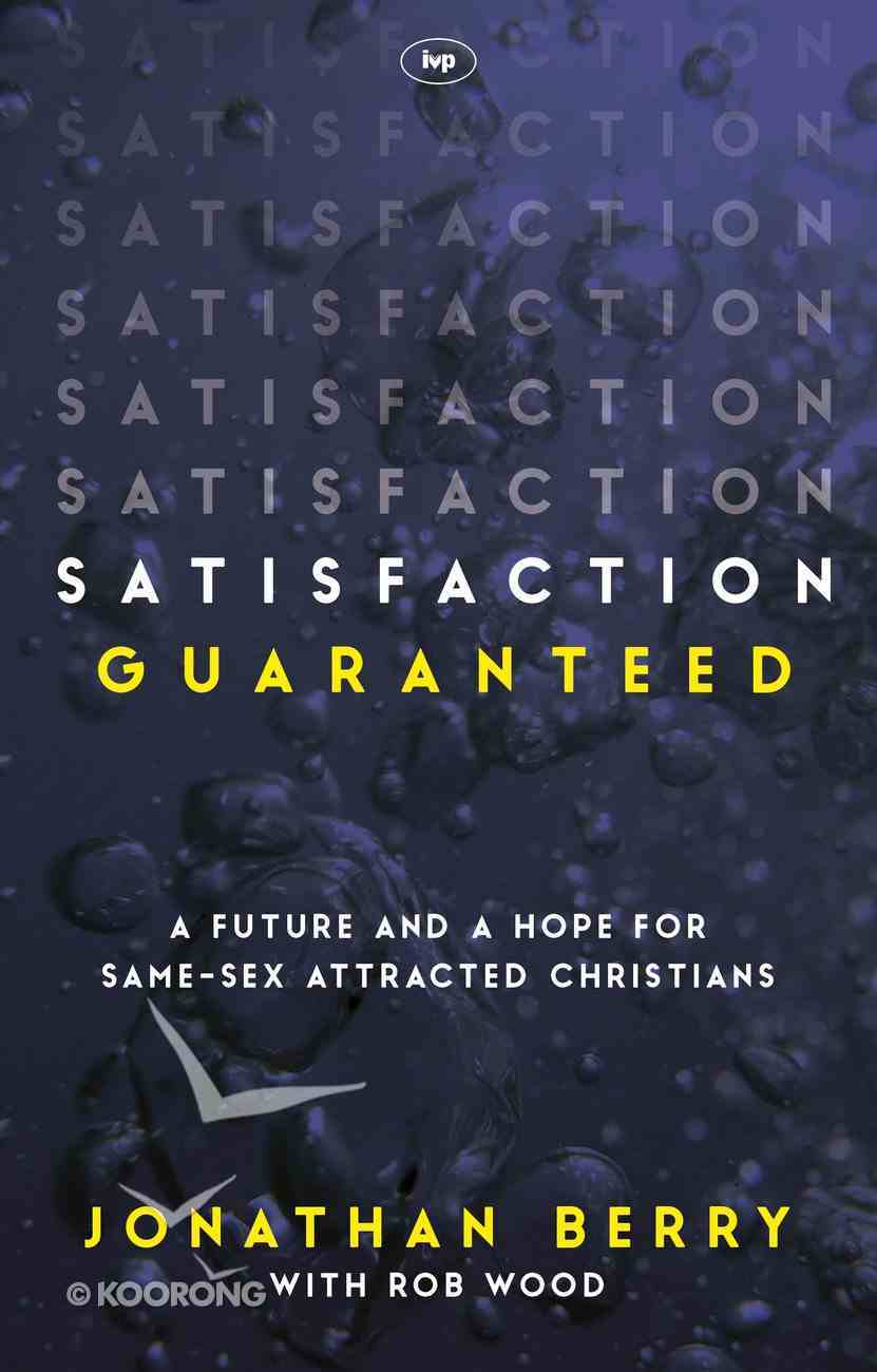 Satisfaction Guaranteed: A Future and a Hope For Same-Sex Attracted Christians Paperback