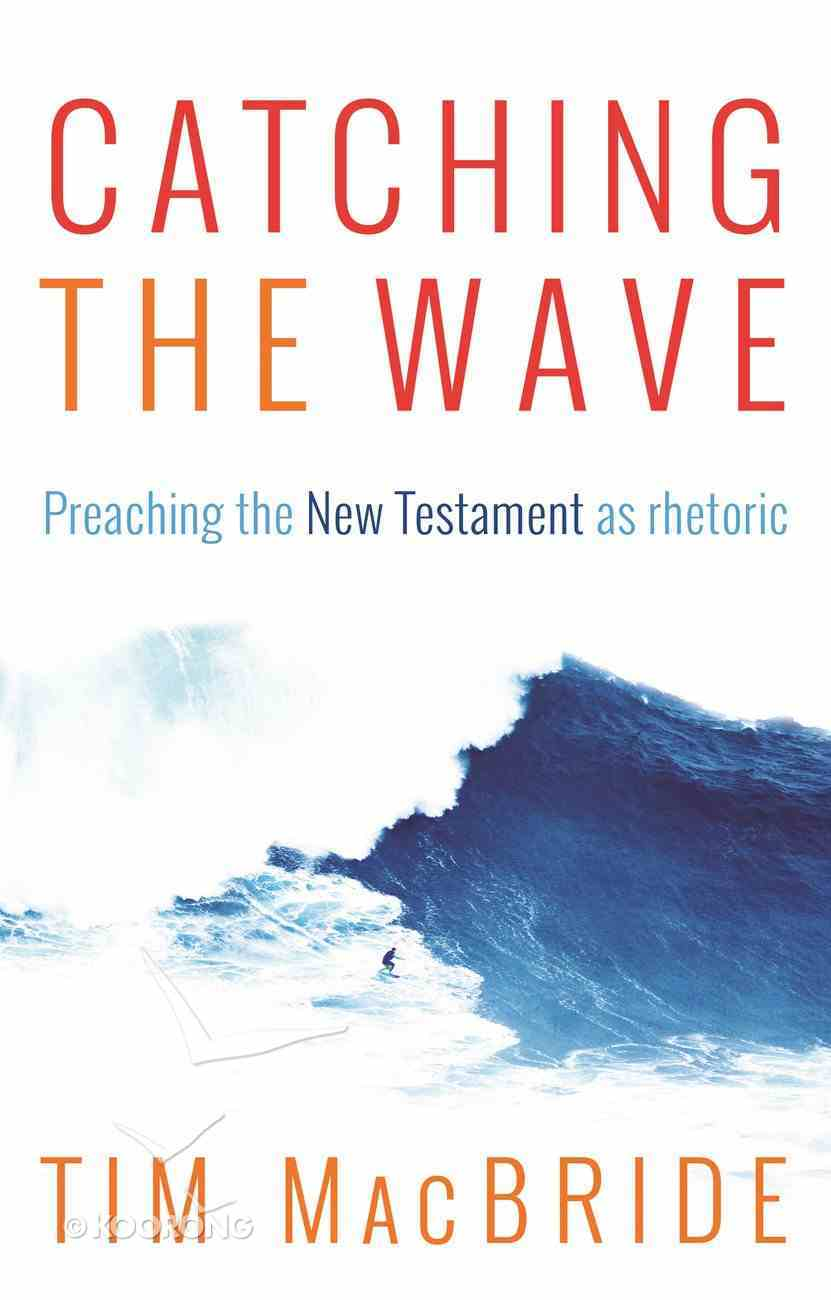 Catching the Wave: Preaching the New Testament as Rhetoric Paperback