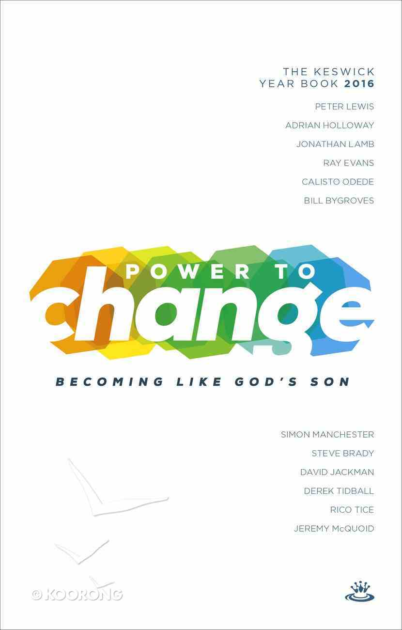 Keswick Year Book 2016: Power to Change Becoming Like God's Son Paperback